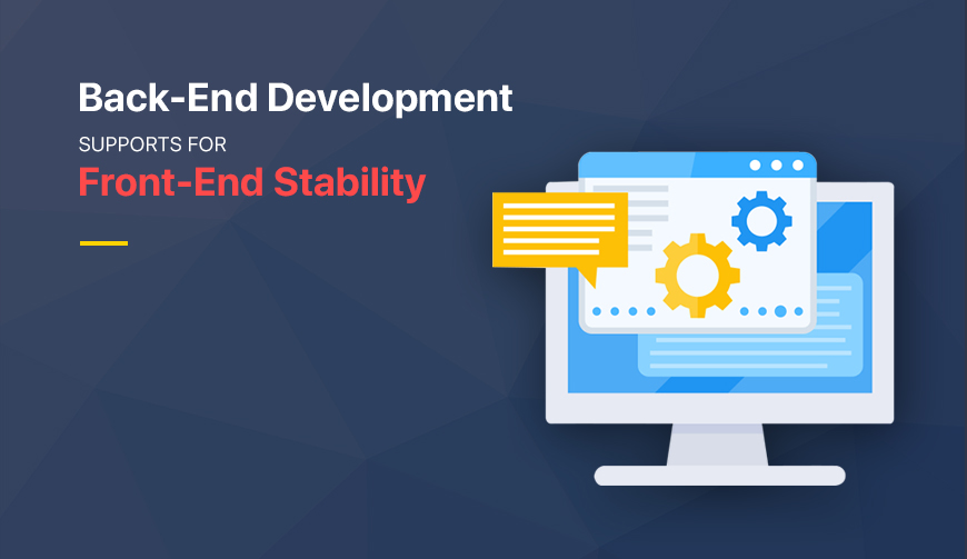 Back-end development supports for front-end stability