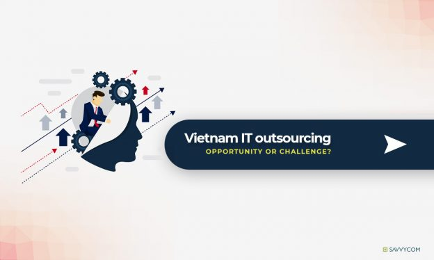 explaination if vietnam it oursourcing market is challenge or opportunity by savvycom