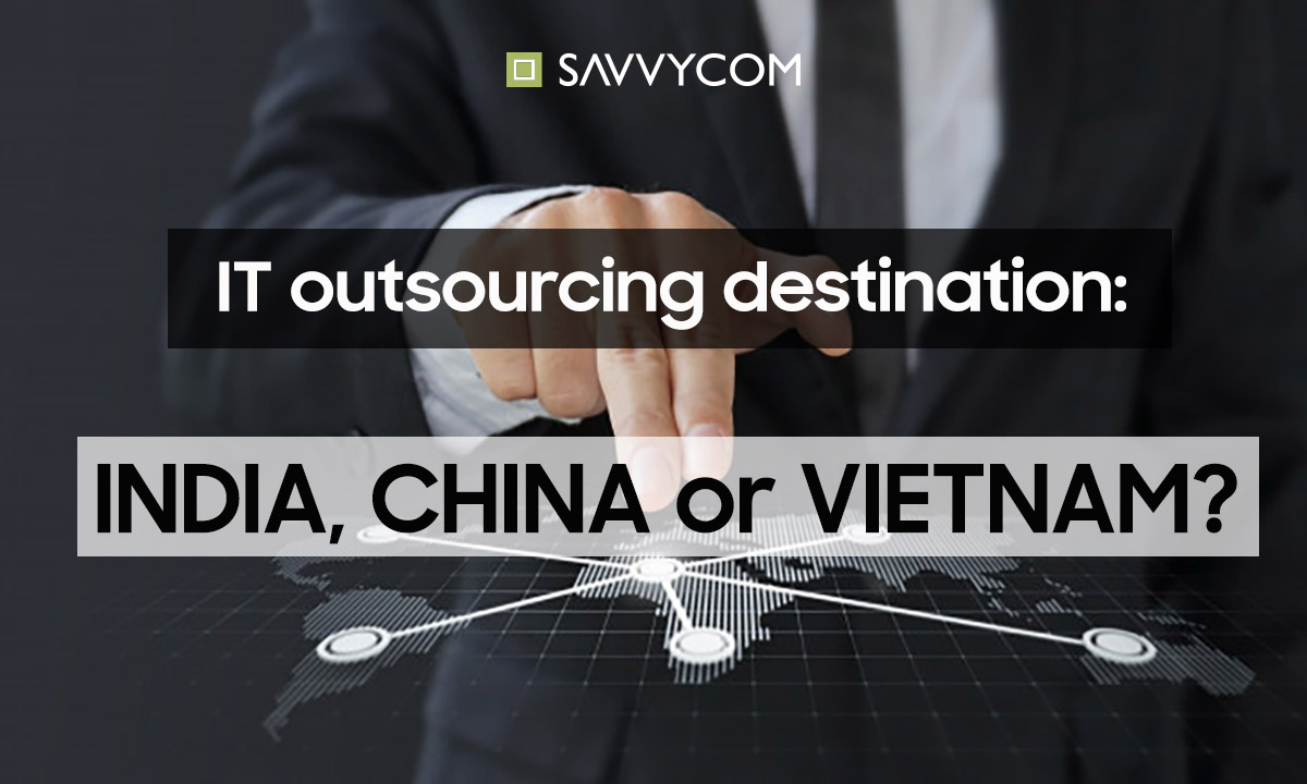 it outsoucing destination between vietnam, india and china by savvycom