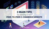 3 Main Tips for Starting a New Peer-to-peer E-commerce Website