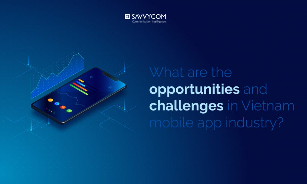 opportunities and challenges in Vietnam mobile app industry by savvycom