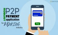 Creating A Robust P2P Payment App For Banking Industry